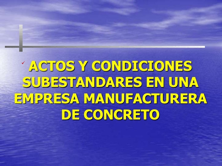 ACTOS Y CONDICIONES SUBESTANDARES EN UNA EMPRESA MANUFACTURERA DE CONCRETO<br />