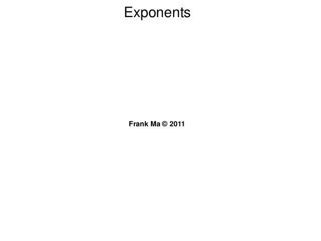 Exponents Frank Ma © 2011