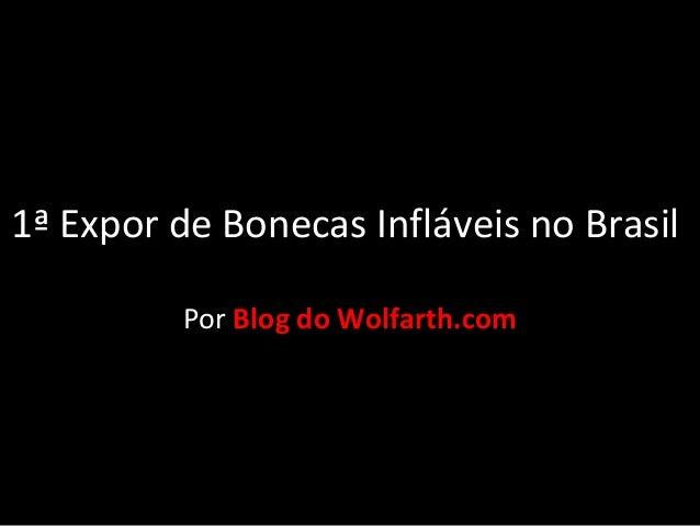 1ª Expor de Bonecas Infláveis no Brasil          Por Blog do Wolfarth.com