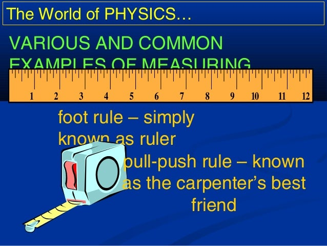 The World of PHYSICS… VARIOUS AND COMMON EXAMPLES OF MEASURING TOOLS: foot rule – simply known as ruler pull-push rule – k...