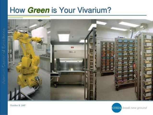 October 8, 2007 VivariumCenterofExcellence How Green is Your Vivarium?