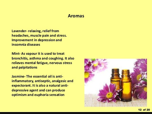 12 of 20 Lavender- relaxing, relief from headaches, muscle pain and stress. Improvement in depression and insomnia disease...