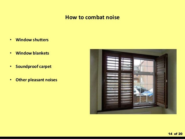 14 of 20 • Window shutters • Window blankets • Soundproof carpet • Other pleasant noises How to combat noise