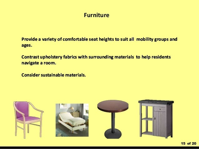 15 of 20 Furniture Provide a variety of comfortable seat heights to suit all mobility groups and ages. Contrast upholstery...