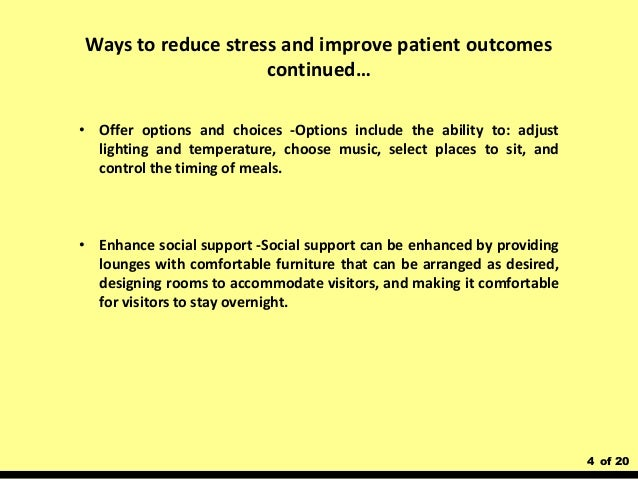 4 of 20 Ways to reduce stress and improve patient outcomes continued… • Offer options and choices -Options include the abi...