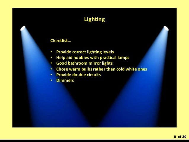 8 of 20 Checklist… • Provide correct lighting levels • Help aid hobbies with practical lamps • Good bathroom mirror lights...