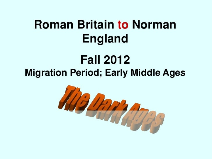 Roman Britain to Norman        England            Fall 2012Migration Period; Early Middle Ages