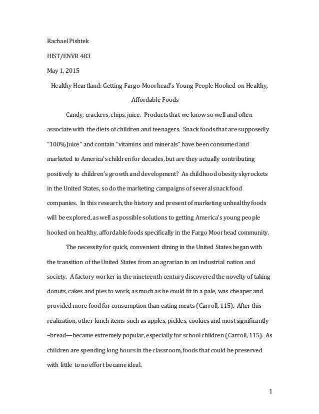 1 Rachael Pishtek HIST/ENVR 483 May 1, 2015 Healthy Heartland: Getting Fargo-Moorhead's Young People Hooked on Healthy, Af...