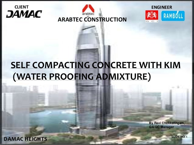 CLIENT ENGINEER ARABTEC CONSTRUCTION SELF COMPACTING CONCRETE WITH KIM (WATER PROOFING ADMIXTURE) SLIDE NO. 1 DAMAC HEIGHT...
