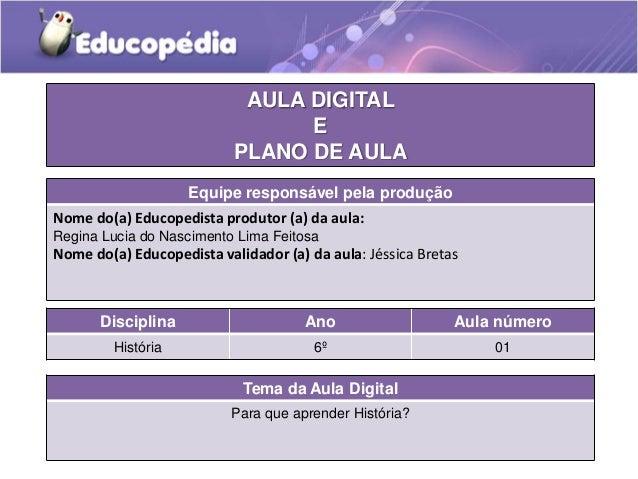 AULA DIGITAL E PLANO DE AULA Equipe responsável pela produção Nome do(a) Educopedista produtor (a) da aula: Regina Lucia d...