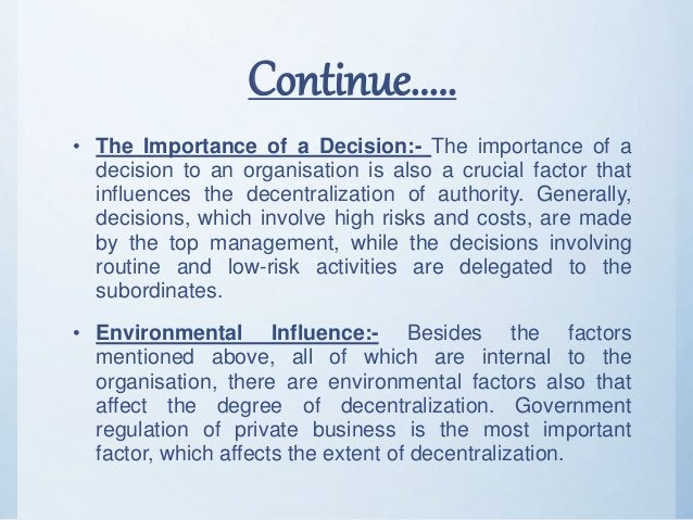 Continue..... • The Importance of a Decision:- The importance of a decision to an organisation is also a crucial factor th...