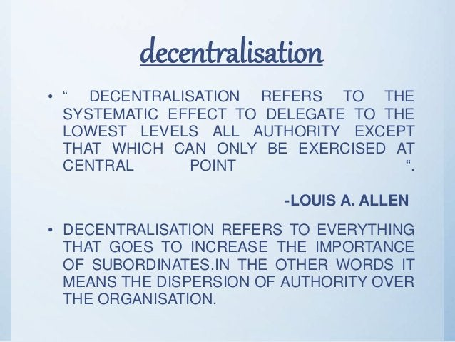 """decentralisation • """" DECENTRALISATION REFERS TO THE SYSTEMATIC EFFECT TO DELEGATE TO THE LOWEST LEVELS ALL AUTHORITY EXCEP..."""