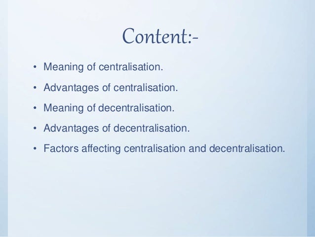 Content:- • Meaning of centralisation. • Advantages of centralisation. • Meaning of decentralisation. • Advantages of dece...