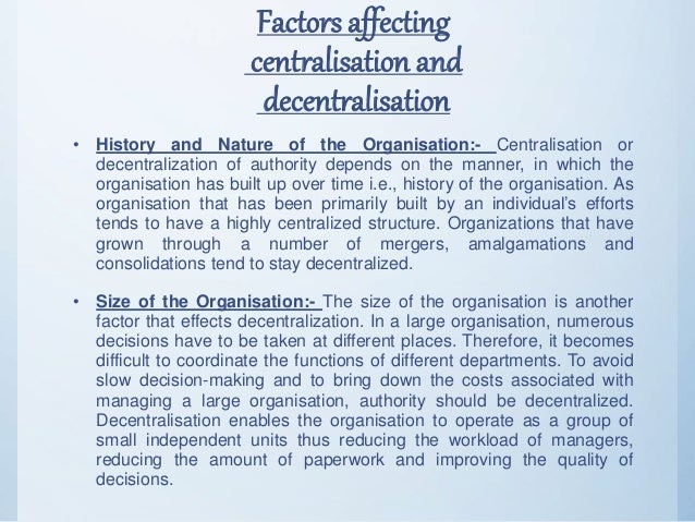 Factors affecting centralisation and decentralisation • History and Nature of the Organisation:- Centralisation or decentr...
