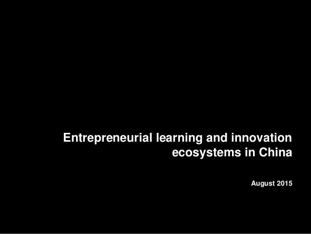 Entrepreneurial learning and innovation ecosystems in China August 2015