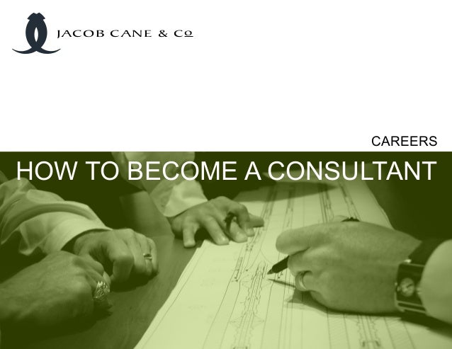 CAREERS HOW TO BECOME A CONSULTANT JACOB CANE & Co