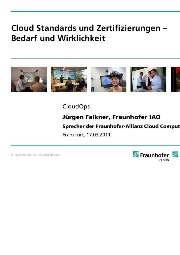 Cloud Standards und Zertifizierungen –Bedarf und Wirklichkeit                                              CloudOps       ...