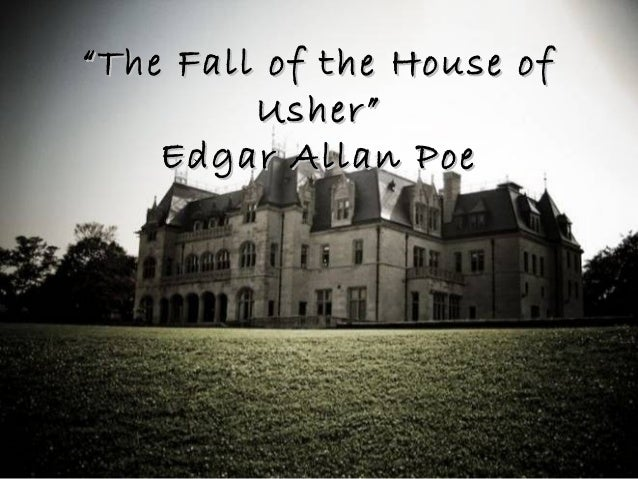 """""The Fall of the House ofThe Fall of the House of Usher""Usher"" Edgar Allan PoeEdgar Allan Poe"