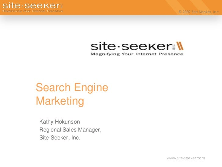 Search Engine Marketing<br />Kathy Hokunson<br />Regional Sales Manager,<br />Site-Seeker, Inc.<br />