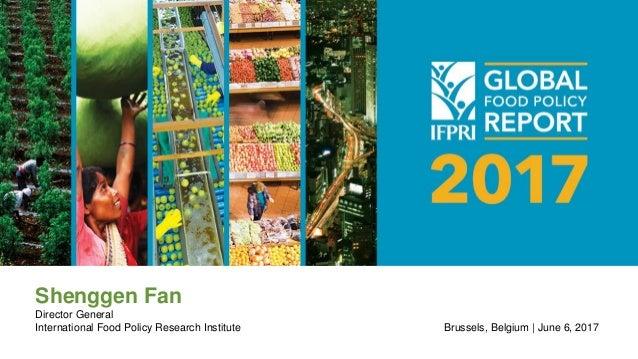Shenggen Fan Director General International Food Policy Research Institute Brussels, Belgium | June 6, 2017