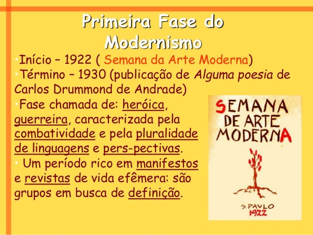 Primeira Fase do Modernismo •Início – 1922 ( Semana da Arte Moderna) •Término – 1930 (publicação de Alguma poesia de Carlo...