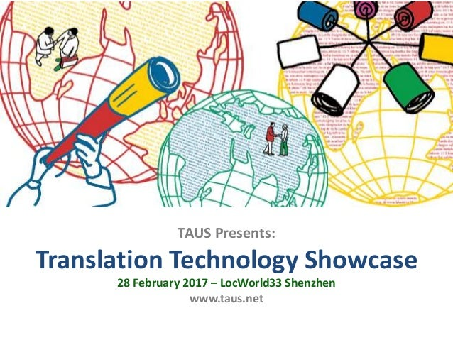 TAUS Presents: Translation Technology Showcase 28 February 2017 – LocWorld33 Shenzhen www.taus.net