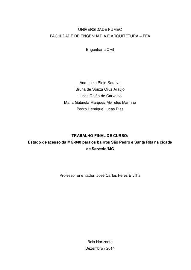 UNIVERSIDADE FUMEC FACULDADE DE ENGENHARIA E ARQUITETURA – FEA Engenharia Civil Ana Luiza Pinto Saraiva Bruna de Souza Cru...