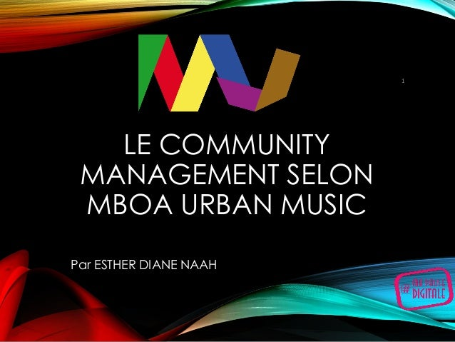 LE COMMUNITY MANAGEMENT SELON MBOA URBAN MUSIC Par ESTHER DIANE NAAH 1
