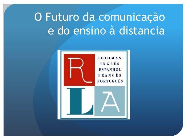 O Futuro da comunicação e do ensino à distancia