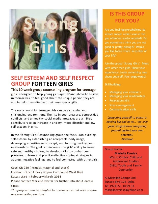 Strong Girls! SELF ESTEEM AND SELF RESPECT GROUP FOR TEEN GIRLS This 10 week group counselling program for teenage girls i...