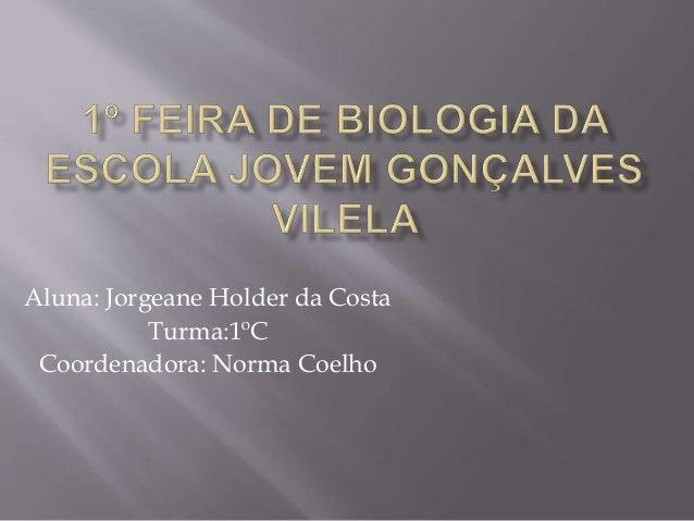 Aluna: Jorgeane Holder da Costa Turma:1ºC Coordenadora: Norma Coelho