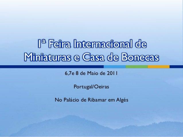 1ª Feira Internacional deMiniaturas e Casa de Bonecas          6,7e 8 de Maio de 2011             Portugal/Oeiras      No ...