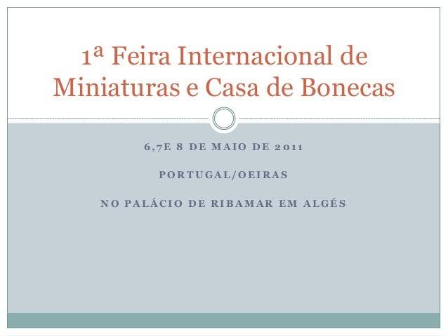 1ª Feira Internacional deMiniaturas e Casa de Bonecas        6,7E 8 DE MAIO DE 2011          PORTUGAL/OEIRAS   NO PALÁCIO ...