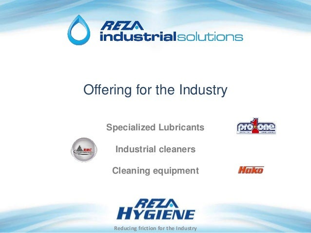 Offering for the Industry Specialized Lubricants Industrial cleaners Cleaning equipment Reducing friction for the Industry