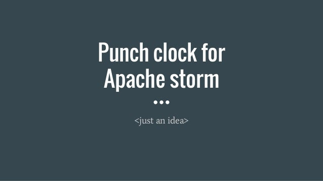 Punch clock for Apache storm <just an idea>