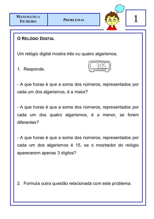 MATEMÁTICA     FICHEIRO              PROBLEMAS                          1´    O RELÓGIO DIGITAL    Um relógio digital most...