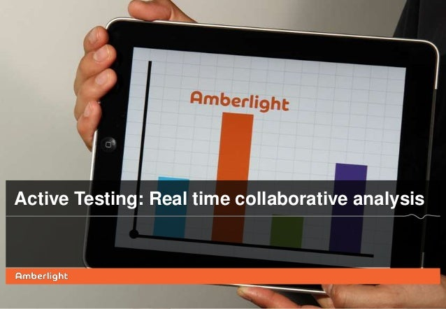 Active Testing: Real time collaborative analysis