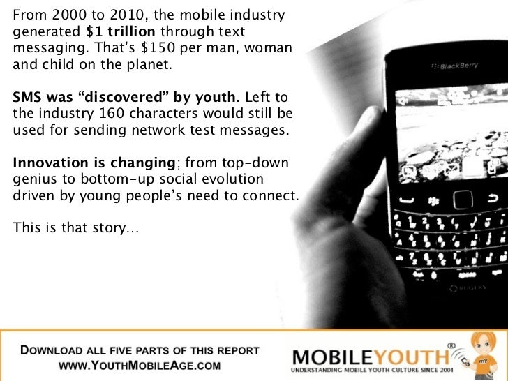 From 2000 to 2010, the mobile industrygenerated $1 trillion through textmessaging. That's $150 per man, womanand child on ...