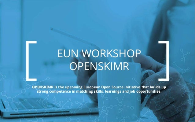 www.openskimr.eu EUN WORKSHOP OPENSKIMR OPENSKIMR is the upcoming European Open Source initiative that builds up strong co...