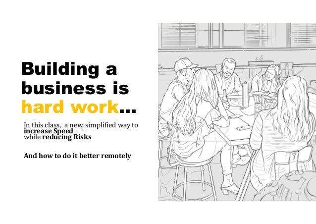 Building a business is hard work… In this class, a new, simplified way to increaseSpeed while reducingRisks Andhowtod...