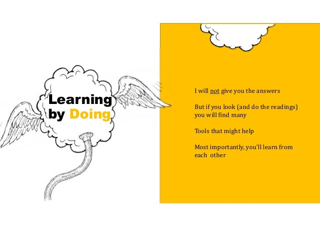 Learning by Doing I will not give you the answers But if you look (and do the readings) you will find many Tools that migh...