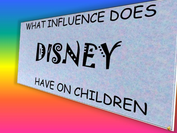 What influence does Disneyhave on Children<br />