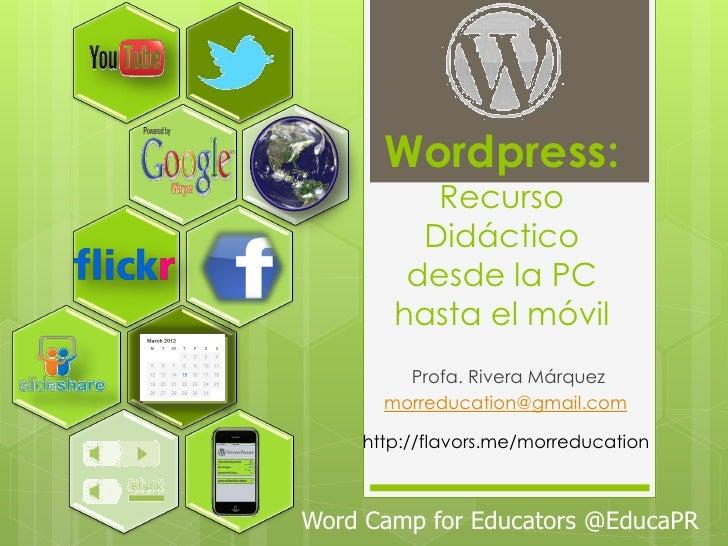 Wordpress:          Recurso         Didáctico        desde la PC       hasta el móvil        Profa. Rivera Márquez      mo...