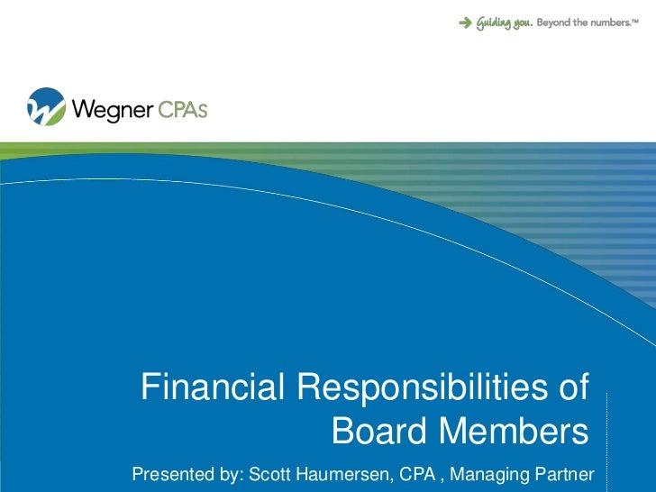 Financial Responsibilities of           Board MembersPresented by: Scott Haumersen, CPA , Managing Partner