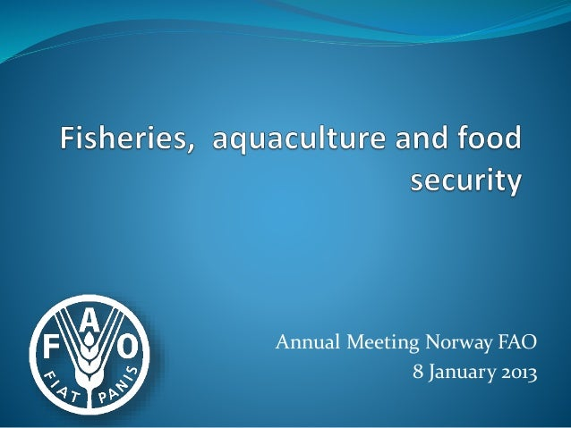 Annual Meeting Norway FAO 8 January 2013