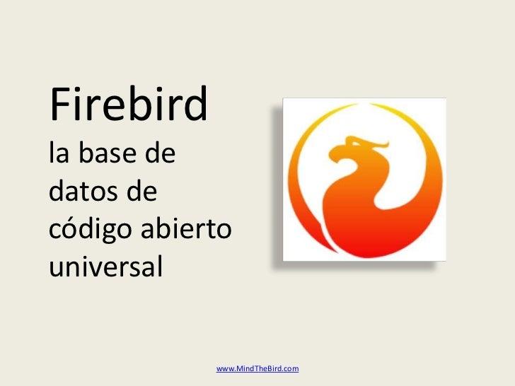 Firebirdla base de datos de códigoabiertouniversal<br />www.MindTheBird.com<br />