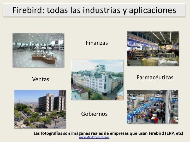 Firebird: todaslasindustrias y aplicaciones<br />Finanzas<br />Farmacéuticas<br />Ventas<br />Gobiernos<br />Las fotografí...