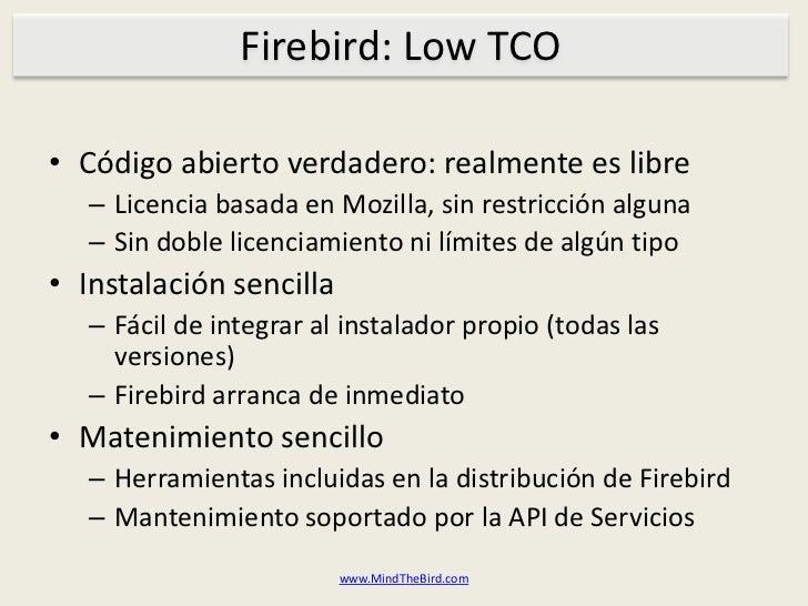Firebird: Low TCO<br />Códigoabiertoverdadero: realmenteeslibre<br />Licenciabasada en Mozilla, sin restricciónalguna<br /...
