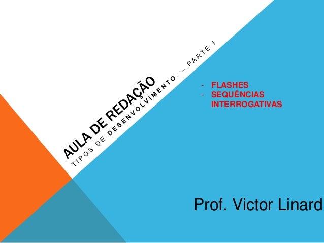 Prof. Victor Linard - FLASHES - SEQUÊNCIAS INTERROGATIVAS