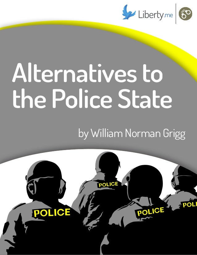 by William Norman Grigg Alternatives to the Police State